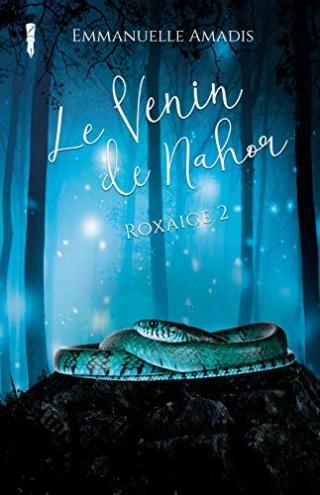 Roxaige T2 : Le venin de Nahor - Emmanuelle Amadis 51jfs010