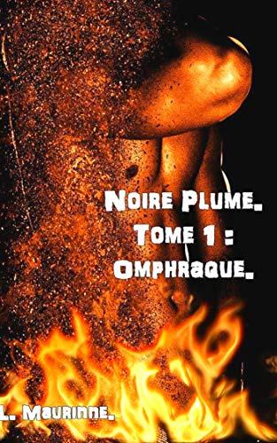 Noire Plume T1: Omphraque -  L. Maurinne 51m62b10
