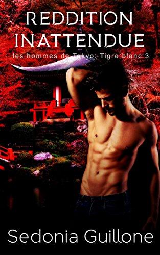 Tigre blanc T3,  Les hommes de Tokyo : Reddition inattendue - Sedonia Guilonne  51mogx10