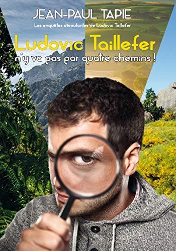 Ludovic Taillefer n'y va pas par quatre chemins : Les enquêtes déroutantes de Ludovic Taillefer - Jean-Paul Tapie  51ttnv10