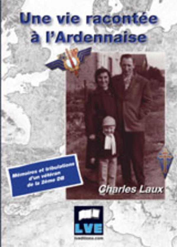 Charles LAUX - UNE VIE RACONTÉE À L'ARDENNAISE 97823610