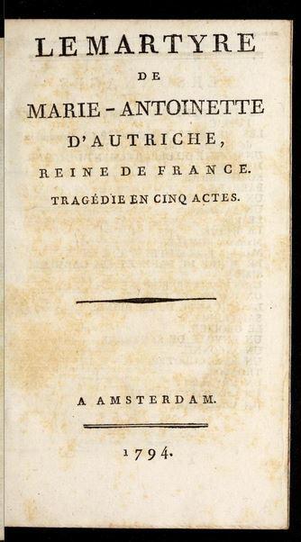 Etienne Saint-Aignan : Le Martyre de Marie-Antoinette d'Autriche, Reine de France 1793 1451