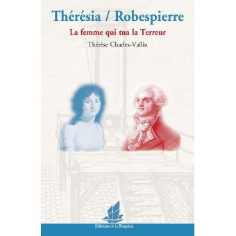 Thérésia / Robespierre, la femme qui tua la Terreur. De Thérèse Charles-Vallin 1531
