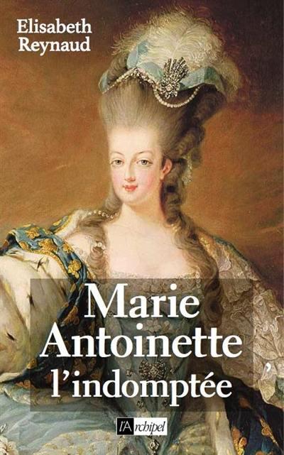 Marie-Antoinette, l'indomptée, de Élisabeth Reynaud 2263