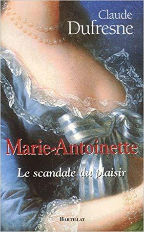 Claude Dufresne,  Le Cœur de la Reine: l'impossible amour de Marie-Antoinette 391
