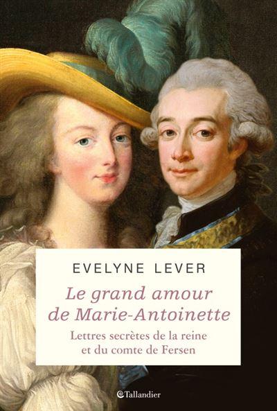 Evelyne Lever Fersen - D'Evelyne Lever, Le grand amour de Marie-Antoinette, lettres secrètes de la reine et du comte de Fersen Marie-14