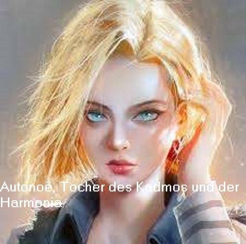 Autonoë (Mythologie): Tochter des Kadmos und der Harmonia Autono10