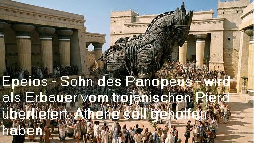 Der Erbauer vom trojanischen Pferd heißt Epeios, Sohn des Panopeus (Mythologie) Epeios11