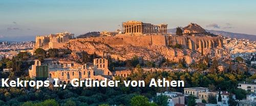 Kekrops I. (Mythologie): Gründer von Athen Kekrop10