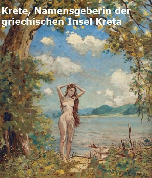 Krete (Nymphe, Mythologie): Namensgeber der griechischen Insel Kreta Krete10