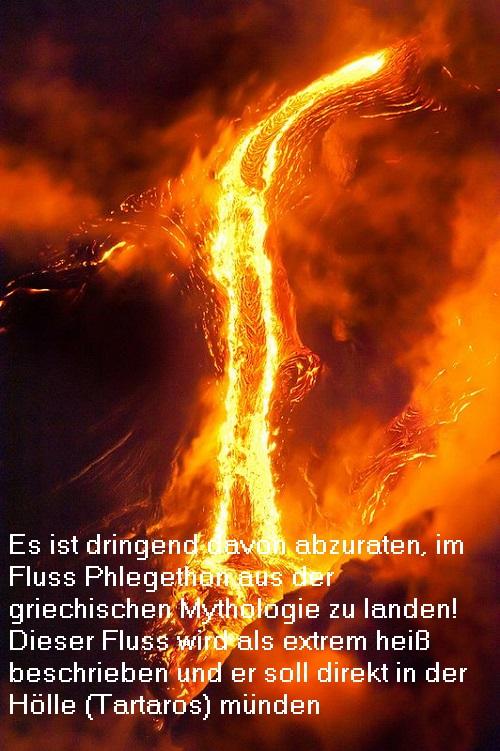 Phlegethon (Mythologie): Ein unheimlicher Fluss der Unterwelt, der kein Wasser sondern Flammen oder kochendes Blut führt Phlege10