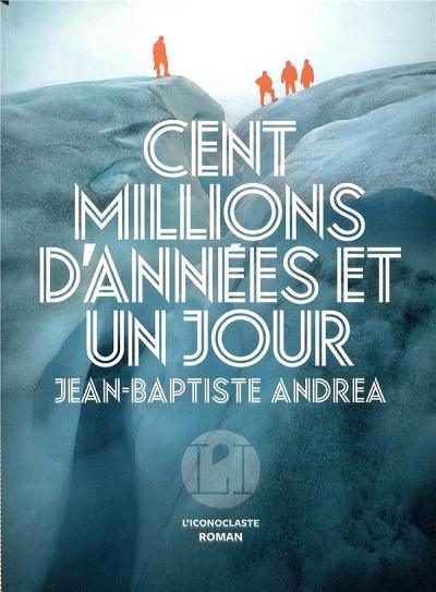 Cent millions d'années et un jour - Jean-Baptiste Andrea 97823711