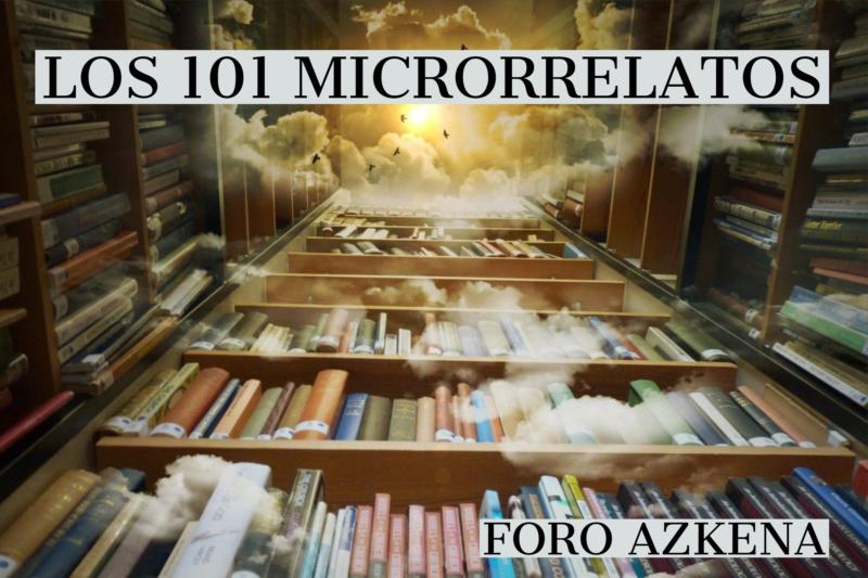LOS 101 MICRORRELATOS DEL FORO AZKENA. PASEN Y VOTEN!———>  RONDA 1.1: m Vs Piedras   RONDA 1.2: uM Vs Toro   RONDA 1.3: Salakov Vs Nomeko 101_mi10
