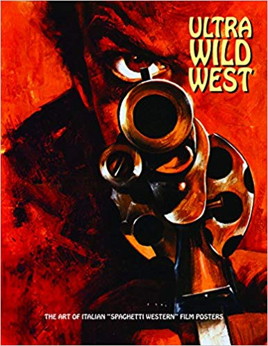 "Ultra Wild West: The Art Of Italian ""Spaghetti Western"" Film Posters  Italia10"