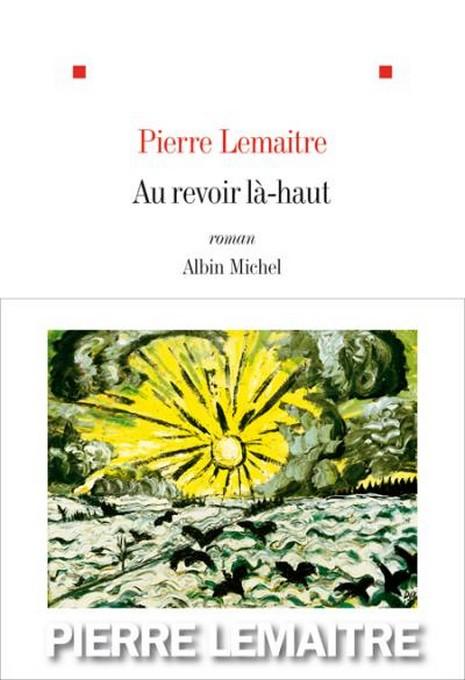 """Prix Goncourt 2013 / """"Au-revoir là-haut"""" de PIERRE LEMAÎTRE 77641110"""