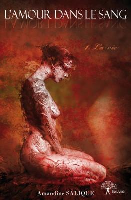 L'AMOUR (LA MORT) DANS LE SANG (Tome 1) LA VIE de  Amandine Salique  L_amou10