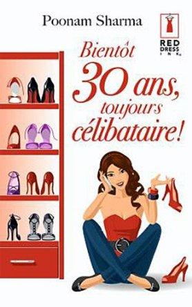 BIENTÔT 30 ANS, TOUJOURS CÉLIBATAIRE ! de Poonam Sharma 51ghjf10