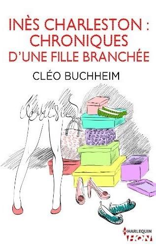 Inès Charleston : Chroniques d'une fille branchée de Cléo Buchheim 5184t010