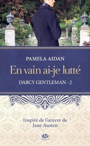 Darcy Gentleman - Tome 2 : En vain ai-je lutté de Pamela Aidan 51vhhu10