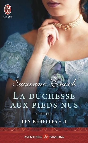 Les Rebelles - Tome 3 : La Duchesse aux pieds nus de Suzanne Enoch 61b7by10