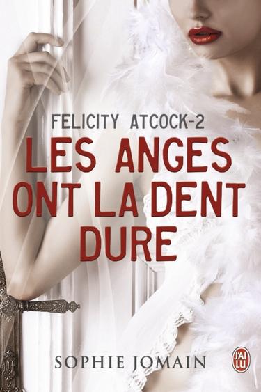 Felicity Atcock - Tome 2 : Les anges ont la dent dure de Sophie Jomain Anges_13