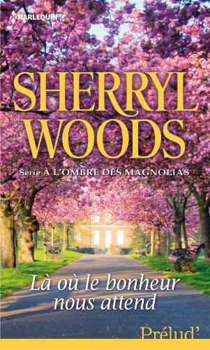 À l'ombre des Magnolias - Tome 10 : Là où le bonheur nous attend de Sherryl Woods La_oa10