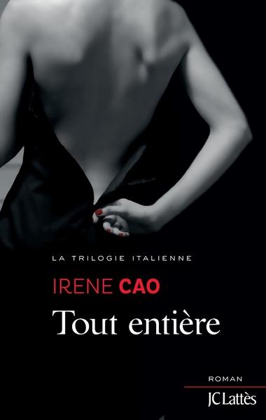 La Trilogie Italienne - Tome 3 : Tout Entière de Irene Cao Tout_e10