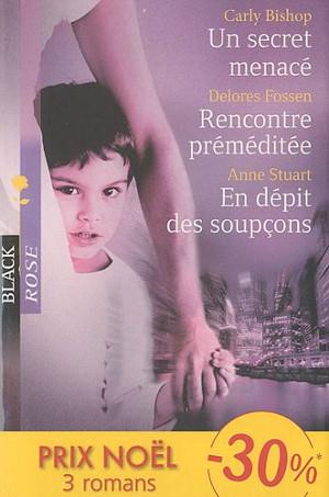 Un secret menacé / Rencontre prémédité / En dépit des soupçon - Carly Bishop / Delores Fossen /Anne Stuart 1sm__r10