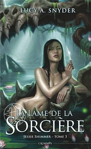JESSY SHIMMER (Tome 3) LA LAME DE LA SORCIERE de Lucy A. Snyder 51kkex10