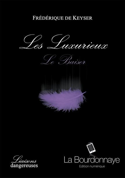 DE KEYSER Frédérique - LES LUXURIEUX - Tome 5 : Le baiser 5_larg10