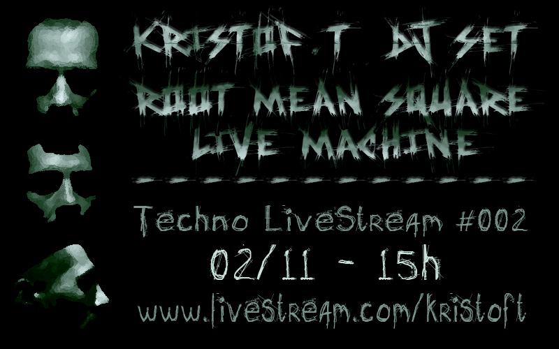 KRISTOF.T Techno LiveStream #002 Samedi 2 Novembre à partir de 15h Kt_2li10