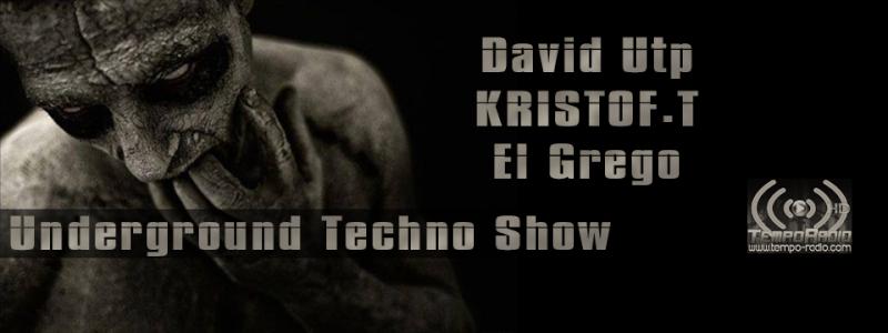 Jeudi 10-04 - 22h Underground Techno Show with Utp - KRISTOF.T - El Grego On Radio Tempo Red Stream  Pictur10