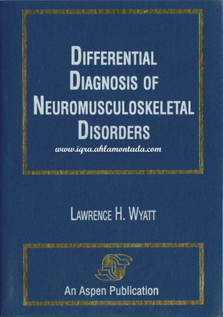 DIFFRENTIAL DIAGNOSIS OF NEUROTMUSCULOSKELETAL DISORDERS BY LAWRENCE H. WYATT 71713