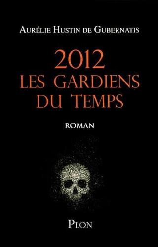 2012 LES GARDIENS DU TEMPS de Aurélie Hustin de Gubernatis 10063510