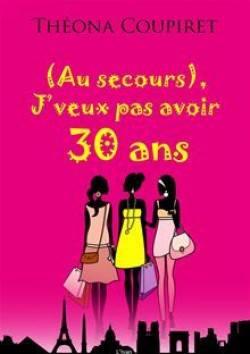 (AU SECOURS), J'VEUX PAS AVOIR 30 ANS de Théona Coupiret 99856310