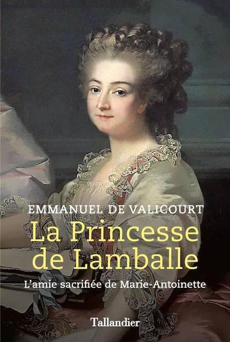 La princesse de Lamballe, l'amie sacrifiée de Marie-Antoinette. De Emmanuel de Valicourt 00971810