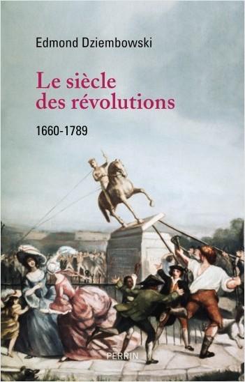 Le siècle des révolutions, 1660-1789. De Edmond Dziembowski  97822626
