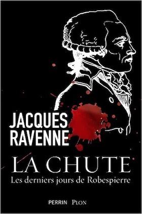 La chute. Les derniers jours de Robespierre. De Jacques Ravenne 97822633