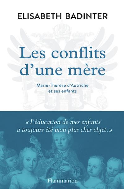Marie-Thérèse d'Autriche : Le pouvoir au féminin & Les conflits d'une mère. De Elisabeth Badinter - Page 2 Badint10
