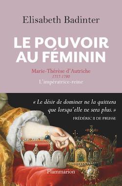 Marie-Thérèse d'Autriche : Le pouvoir au féminin & Les conflits d'une mère. De Elisabeth Badinter - Page 2 Badint11