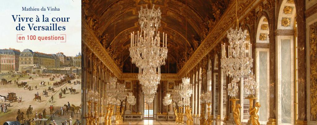 Vivre à la cour de Versailles en 100 questions. De Mathieu da Vinha Bandea10