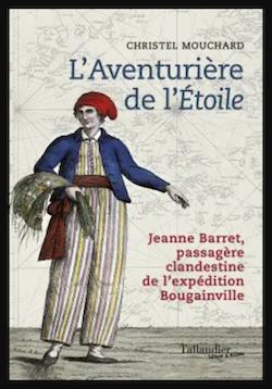L'Aventurière de l'Étoile Jeanne Barret, passagère clandestine de l'expédition Bougainville. De Christel Mouchard Capt2039