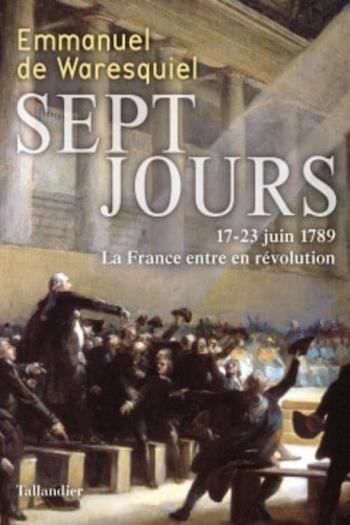 Sept jours : 17-23 juin 1789. La France entre en révolution. De Emmanuel de Waresquiel Capt2177