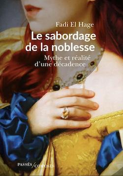Le sabordage de la noblesse, mythe et réalité d'une décadence. De Fadi El Hage Captu694