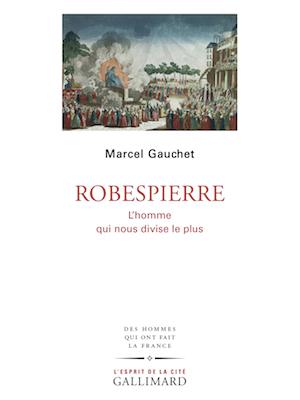 Robespierre. L'homme qui nous divise le plus. De Marcel Gauchet G0234810