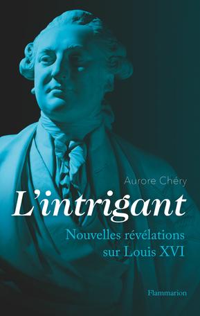 Louis XVI l'intrigant. D'Aurore Chéry L_intr10