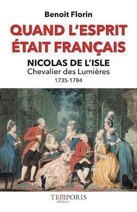 Quand l'esprit était français, Nicolas de l'Isle « Chevalier des Lumières ». De Benoit Florin Quand-10
