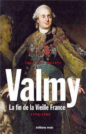 Valmy. La fin de la Vieille France, 1774 - 1792. De Jean-Luc Ancely Valmy-10