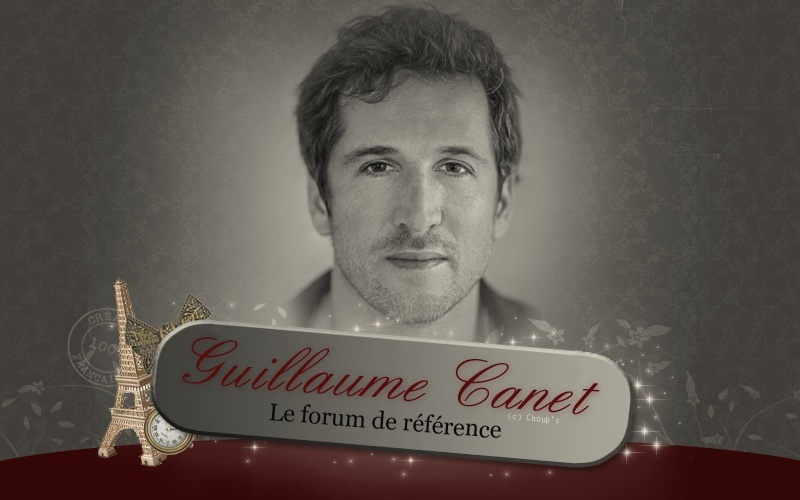 Guillaume Canet, LE FORUM DE REFERENCE