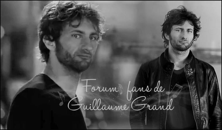 Forum des fans de Guillaume Grand